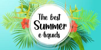 The best summer e liquids