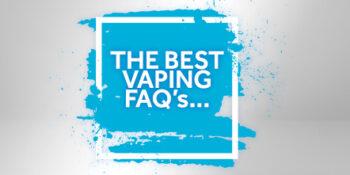The best vaping faqs