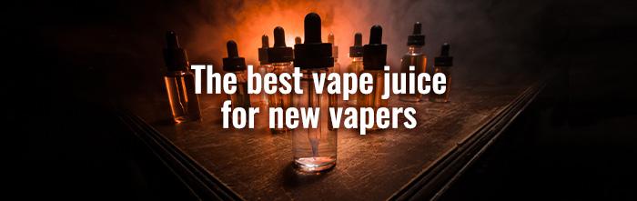 Best vape juice for new vapers