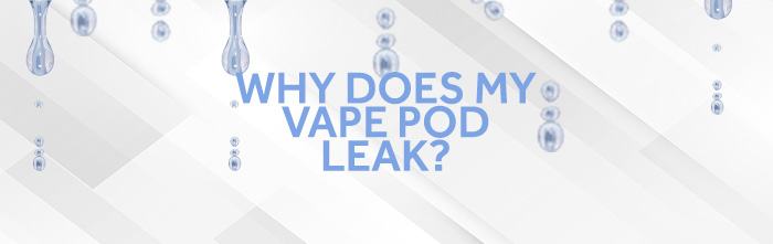 why does my vape pod leak
