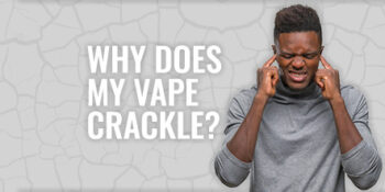 why does my vape crackle