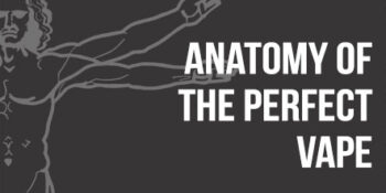 Anatomy of the perfect vape
